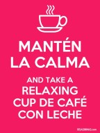 Mantén-la-calma-and-take-a-relaxing-cup-de-café-con-leche-600x800